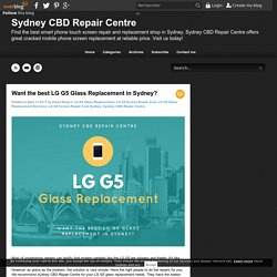 Want the best LG G5 Glass Replacement in Sydney? - Sydney CBD Repair Centre