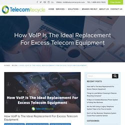 How VoIP Is The Ideal Replacement For Excess Telecom Equipment -