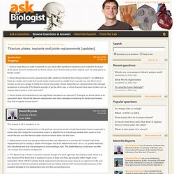 Titanium plates, implants and joints replacements [updates] (Page 1) - Human Biology and Evolution - Ask a Biologist Q&A