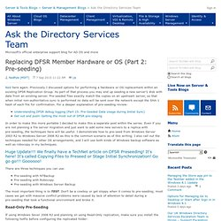 Replacing DFSR Member Hardware or OS (Part 2: Pre-seeding) - Ask the Directory Services Team