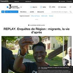 REPLAY. Enquêtes de Région : migrants, la vie d'après