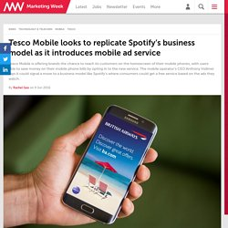 Tesco Mobile looks to replicate Spotify's business model as it introduces mobile ad service