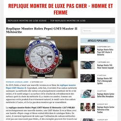 Replique Montre Rolex Pepsi GMT-Master II Météorite