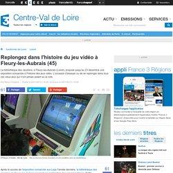 Replongez dans l'histoire du jeu vidéo à Fleury-les-Aubrais (45) - France 3 Centre-Val de Loire