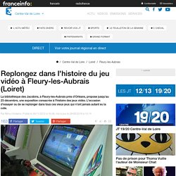 Replongez dans l'histoire du jeu vidéo à Fleury-les-Aubrais (Loiret) - France 3 Centre-Val de Loire