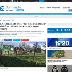FRANCE 3 NORMANDIE 11/02/16 En réponse à la crise, l'exemple d'un éleveur de l'Eure qui s'est lancé dans la vente directe