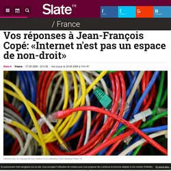 Vos réponses à Jean-François Copé: «Internet n'est pas un espace de non-droit»