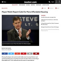 Mayor Walsh Report Calls For More Affordable Housing - Real estate news