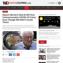 Report: Bernie's Mad At WH Over Commemorative COVID-19 Coins; Even Though WH Didn't Create Them!