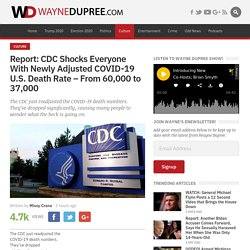 CDC shocks everyone with newly adjusted COVID-19 death rate in U.S.—From 60,000 to 37,000
