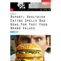 Report: Healthier Eating Spells Bad News For Fast Food Brand Values