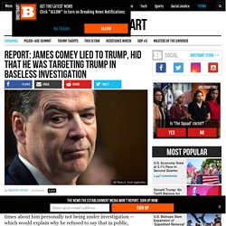 Report: James Comey Lied to Trump, Hid that He Was Targeting Him