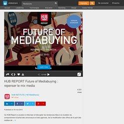 HUB REPORT Future of Mediabuying : repenser le mix media