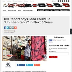 "UN Report Says Gaza Could Be ""Uninhabitable"" In Next 5 Years"