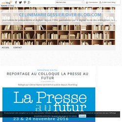 Reportage au Colloque La Presse au Futur - celinemarieGessier.over-blog.com