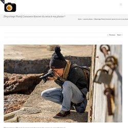 [Reportage Photo] Comment donner du sens à vos photos ?