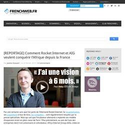 [REPORTAGE] Comment Rocket Internet et AIG veulent conquérir l'Afrique depuis la France