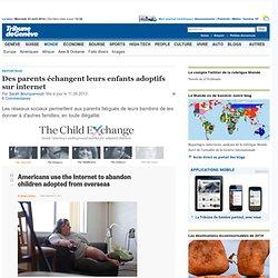 Reportage: Des parents échangent leurs enfants adoptifs sur internet - Monde