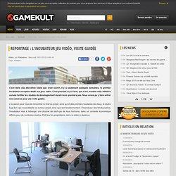 Reportage : l'incubateur jeu vidéo, visite guidée