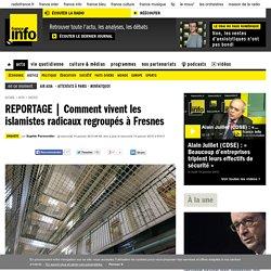 Comment vivent les islamistes radicaux regroupés à Fresnes