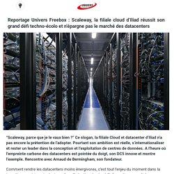 Reportage Univers Freebox : Scaleway, la filiale cloud d'Iliad réussit son grand défi techno-écolo et n'épargne pas le marché des datacenters