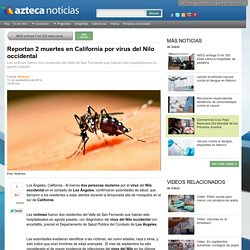 Reportan 2 muertes en California por virus del Nilo occidental