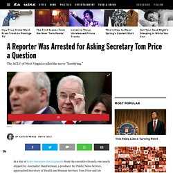 A Reporter Was Arrested for Asking Secretary Tom Price a Question
