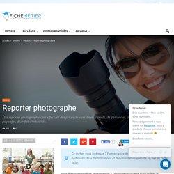 Reporter photographe (Fiche Métier) - Comment devenir Reporter photographe ?