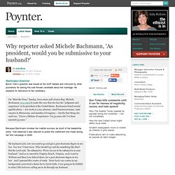 Why reporter asked Michele Bachmann, 'As president, would you be submissive to your husband?'