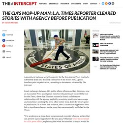 The CIA's Mop-Up Man: L.A. Times Reporter Cleared Stories With Agency Before Publication