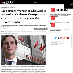 Reporters were not allowed to attend a Kushner Companies event promoting visas for investments
