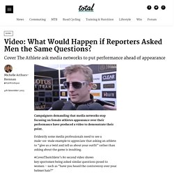 Video: What Would Happen if Reporters Asked Men the Same Questions? - Total W...