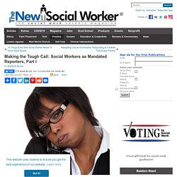 Making the Tough Call: Social Workers as Mandated Reporters, Part I - SocialWorker.com