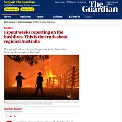 I spent weeks reporting on the bushfires. This is the truth about regional Australia