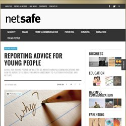 Reporting Advice for Young People - NetSafe: Cybersafety and Security advice for New Zealand