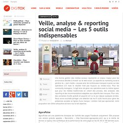 Veille, analyse & reporting social media – Les 5 outils indispensables