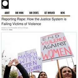 Reporting Rape: How the Justice System is Failing Victims of Violence
