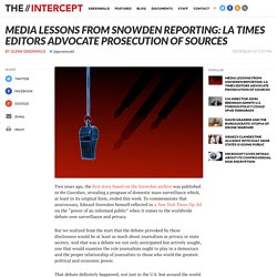 Media Lessons from Snowden Reporting: LA Times Editors Advocate Prosecution of Sources