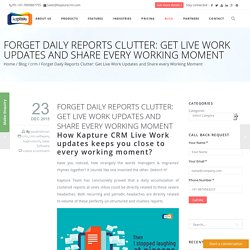 Forget Daily Reports Clutter: Get Live Work Updates and Share every Working Moment
