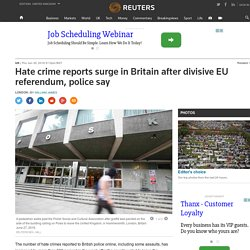 Hate crime reports surge in Britain after divisive EU referendum, police say