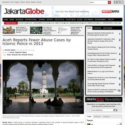 Aceh Reports Fewer Abuse Cases by Islamic Police in 2013