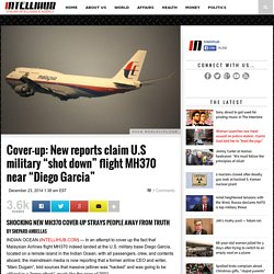 "Cover-up: New reports claim U.S military ""shot down"" flight MH370 near ""Diego Garcia"" - Intellihub"