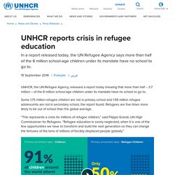 UNHCR - UNHCR reports crisis in refugee education