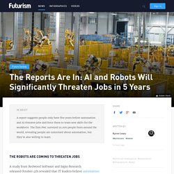 The Reports Are In: AI and Robots Will Significantly Threaten Jobs in 5 Years