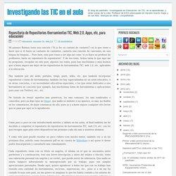 Repositorio de Repositorios (herramientas TIC, Web 2.0, Apps, etc. para educación)