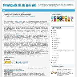 Repositorio de Repositorios de Recursos (3R) ~ Investigando las TIC en el aula.