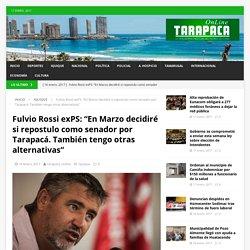 """Fulvio Rossi exPS: """"En Marzo decidiré si repostulo como senador por Tarapacá. También tengo otras alternativas"""" – Tarapaca Online"""