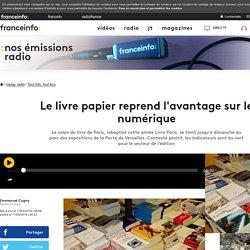 France Info 17 mars 2017 Le livre papier reprend l'avantage sur le numérique