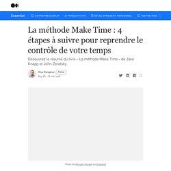 La méthode Make Time : 4 étapes à suivre pour reprendre le contrôle de votre temps