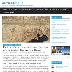 Rare mosaïque romaine représentant une course de char découverte à Chypre - archeoblogue